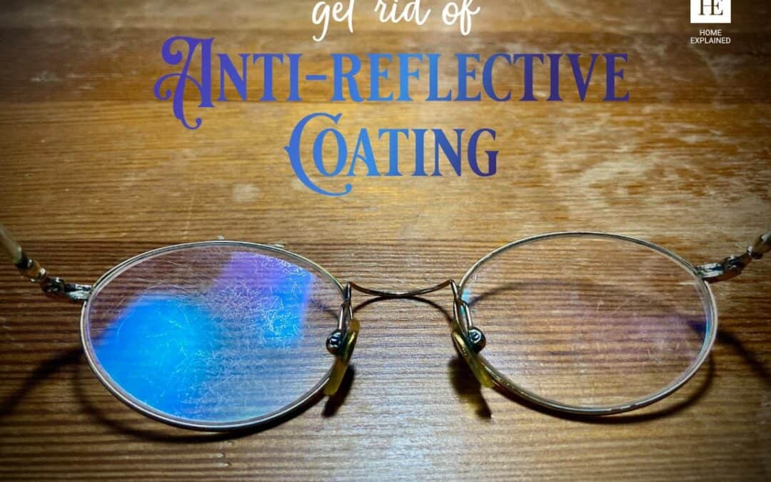 Remove Scratched Anti-Reflective Coating from Glasses in 5 Simple Steps
