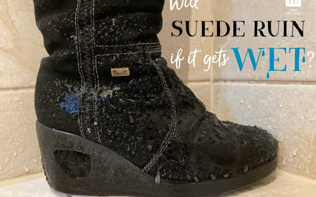 Will Suede Ruin if It Gets Wet?